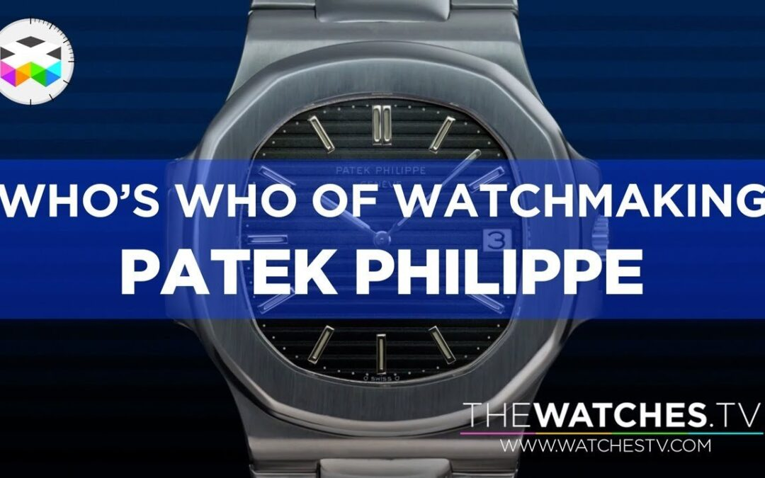 A History and Review of Patek Philippe